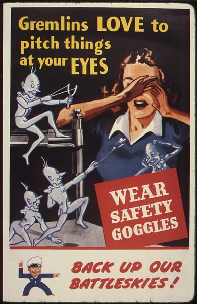 http://en.wikipedia.org/wiki/File:Gremlins_love_to_pitch_things_at_your_eyes._Wear_safety_goggles._Back_up_our_battleskies%5E_-_NARA_-_535379.jpg